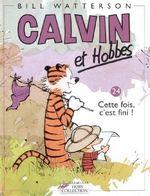 Couverture Cette fois, c'est fini ! - Calvin et Hobbes, tome 24