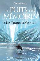 Couverture Les Terres de cristal - Le puits des mémoires, tome 3