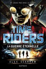 Couverture La Guerre éternelle - Time Riders, tome 4