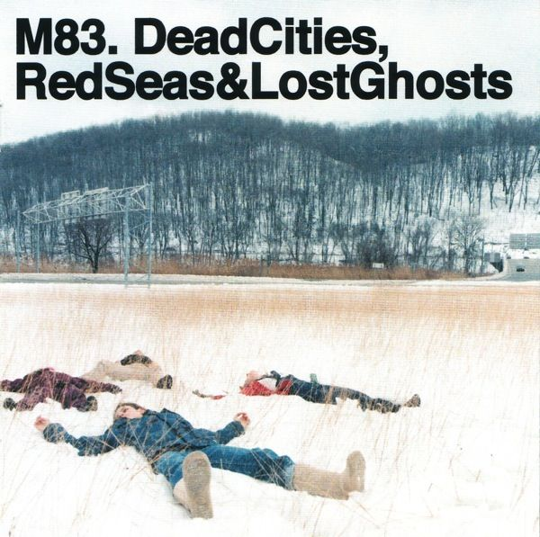 Dead Cities Red Seas And Lost Ghosts Dead cities red seas lost ghosts    M83 Dead Cities Red Seas And Lost Ghosts