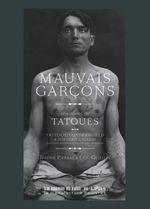 Couverture Mauvais garçons, Portraits de tatoués, 1890-1930