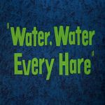Affiche Water, Water Every Hare