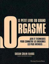 Couverture Le petit livre du grand orgasme : Des jeux et techniques pour connaître les orgasmes les plus intenses qui soient