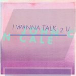 Pochette I Wanna Talk 2 U (Single)