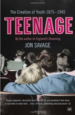 Couverture Teenage: The Creation of Youth: 1875-1945