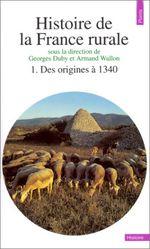 Couverture Des origines à 1340 - Histoire de la France rurale, tome 1