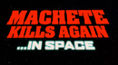 Affiche Machete Kills Again... in Space! (fausse bande-annonce)