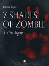 Couverture Gris Argent - 7 Shades of Zombie, tome 1