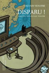 Couverture Disparu ! : Enquête sur Sylvain Venayre