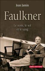 Couverture Faulkner : le nom, le sol et le sang