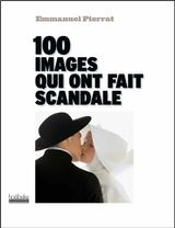 Couverture 100 images qui ont fait scandale