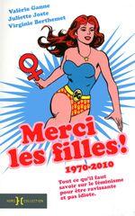 Couverture Merci les filles ! 1970-2010 - Tout ce qu'il faut savoir sur le féminisme pour être ravissante et pas idiote