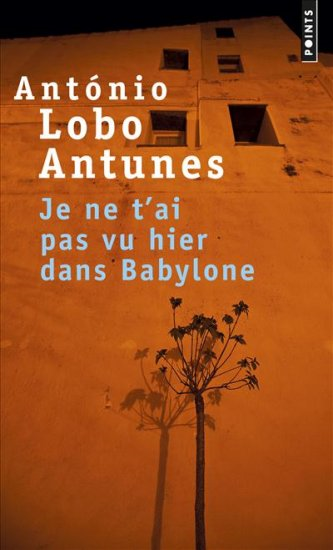 Je ne t'ai pas vu hier dans Babylone - António Lobo Antunes