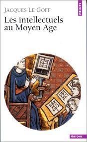 Couverture Les Intellectuels au Moyen Âge