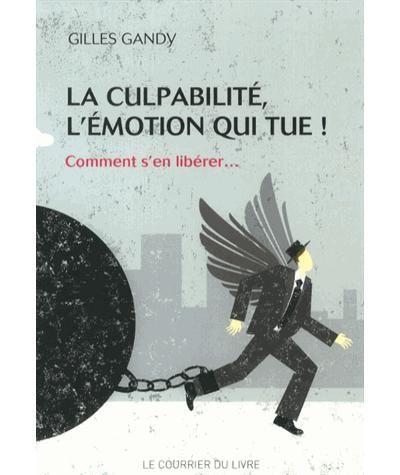 La culpabilité, l'émotion qui tue - Gilles Gandy