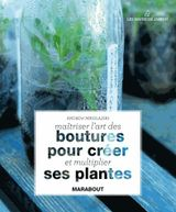 Couverture Maîtriser l'art des boutures pour créer et multiplier ses plantes
