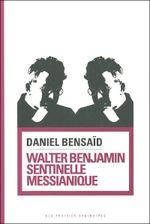 Couverture Walter Benjamin, sentinelle messianique