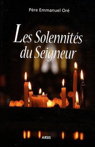 Les solennités du Seigneur - Emmanuel Oré