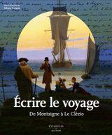 Couverture Ecrire le voyage de Montaigne à Le Clézio