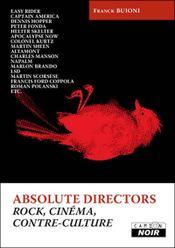 Couverture Absolute directors, rock, cinéma et contre-culture