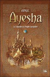 Couverture Ayesha, la légende du Peuple Turquoise