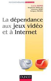 Couverture La dépendance aux jeux vidéo et à l'Internet : comprendre, évaluer, traiter