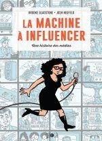 Couverture La machine à influencer: une histoire des médias
