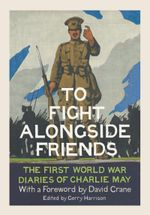 Couverture To Fight Alongside Friends: The First World War Diaries of Charlie May