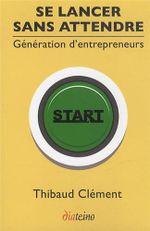 Couverture Se lancer sans attendre : génération d'entrepreneurs
