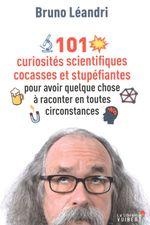 Couverture 101 curiosités scientifiques cocasses et stupéfiantes pour avoir quelque chose à raconter en toutes circonstances