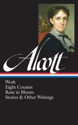 Couverture Louisa May Alcott: Work, Eight Cousins, Rose in Bloom, Stories & Other Writings