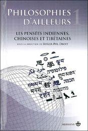 Couverture Philosophies d'ailleurs volume 1 : les pensées indiennes chinoises et tibétaines
