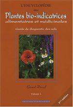 Couverture L'encyclopédie des plantes bio-indicatrices alimentaires et médicinales : Guide de diagnostic des sols Volume 1