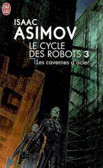 Couverture Les Cavernes d'acier - Le Cycle des robots, tome 3