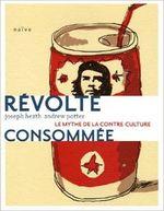 Couverture Révolte consommée : Le mythe de la contre-culture