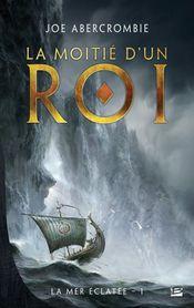 Couverture La Moitié d'un roi - La Mer éclatée, tome 1