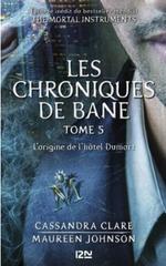 Couverture L'Origine de l'hôtel Dumort - Les Chroniques de Bane, tome 5