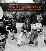 Couverture On Set with John Carpenter: The Photographs of Kim Gottlieb-Walker