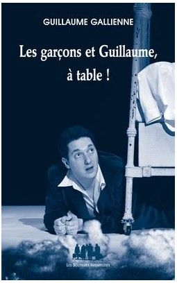 Les gar ons et guillaume table guillaume gallienne - Film les garcons et guillaume a table ...