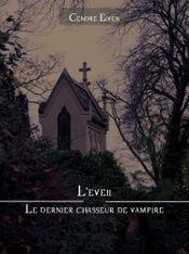 Couverture Le dernier chasseur de vampire, tome 1 : L'eveil