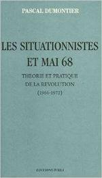 Couverture Les situationnistes et mai 68 : Théorie et pratique de la Révolution