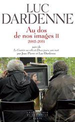 """Couverture Au dos de nos images II, suivi de """"Le Gamin au vélo"""" et """"Deux jours, une nuit"""""""