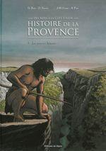 Couverture Histoire de la Provence, des Alpes à la Côte d'Azur : Volume 1, Les premiers humains