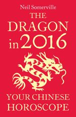 Couverture The Dragon in 2016: Your Chinese Horoscope