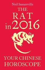 Couverture The Rat in 2016: Your Chinese Horoscope