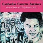 Pochette Cambodian Cassette Archives: Khmer Folk and Pop Music, Volume 1
