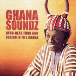 Pochette Ghana Soundz: Afro-Beat, Funk and Fusion in 70's Ghana