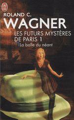 Couverture La Balle du néant - Les Futurs Mystères de Paris, tome 1