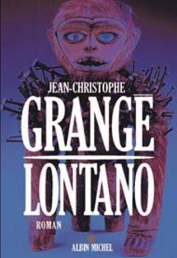 Lontano jean christophe grang senscritique - Dernier livre de jean christophe grange ...