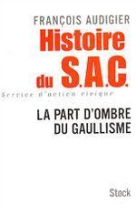 Couverture Histoire du S.A.C. : La Part d'Ombre du Gaullisme